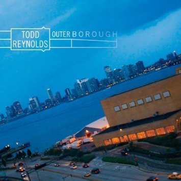 """Outerborough,"" by Todd Reynolds (featuring eight composer/collaborators); 2011"