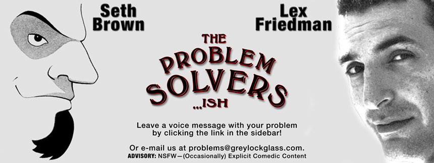 """Problem Solvers...ish"" — a twisted take on the advice column with comedy duo Seth Brown and Lex Friedman"