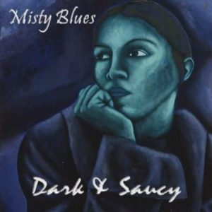 """Dark & Saucy,"" the 2016 release by Misty Blues"