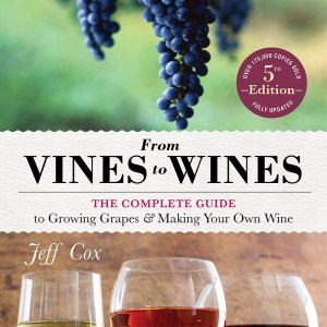 From Vines to Wines, 5th Edition — The Complete Guide to Growing Grapes and Making Your Own Wine, by Jeff Cox