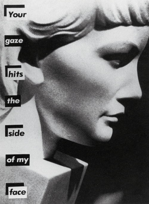 Barbara Kruger - Your Gaze Hits the Side of My Face