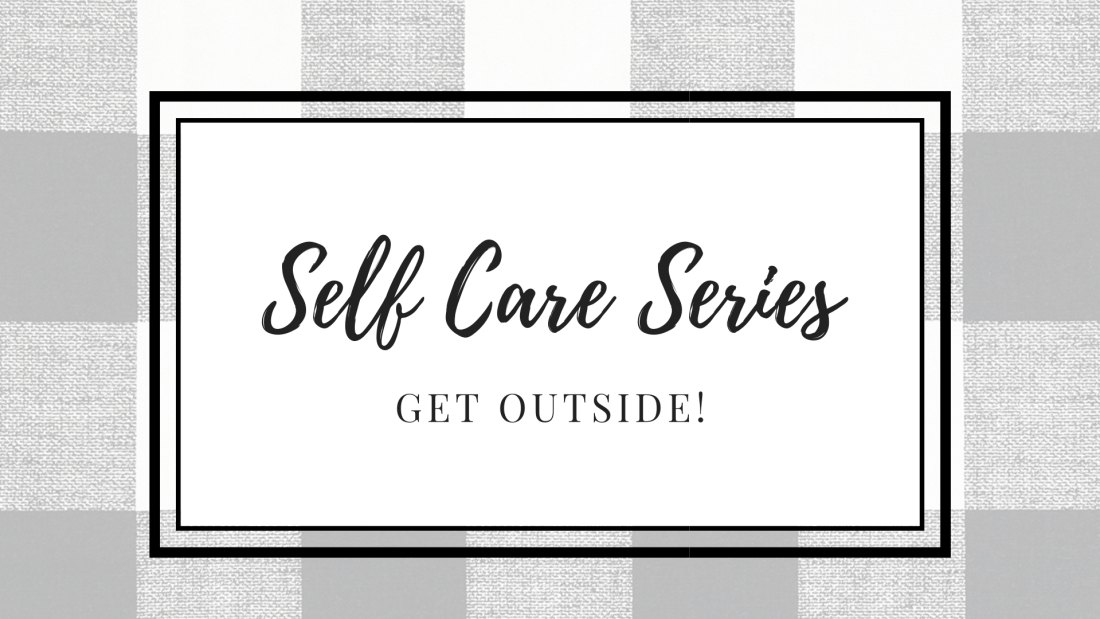 Self Care Series Get Outside