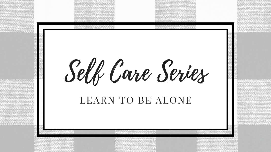 Self Care Series: Learn to be alone