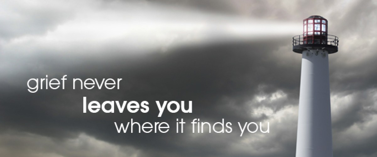 Grief never leaves you where it finds you