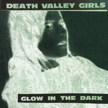 Death Valley Girls Glow In The Dark