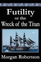 futility or the wreck of the titan morgan robertson