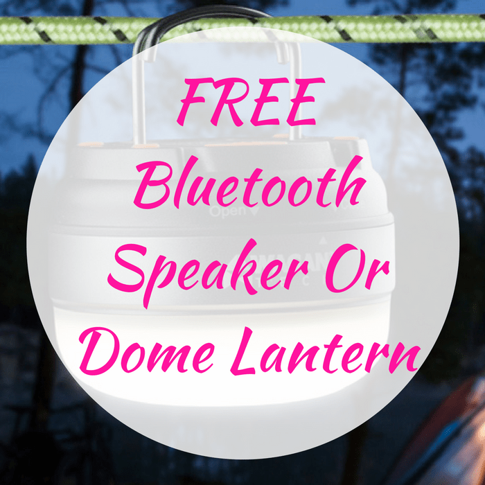FREE Bluetooth Speaker Or Dome Lantern!