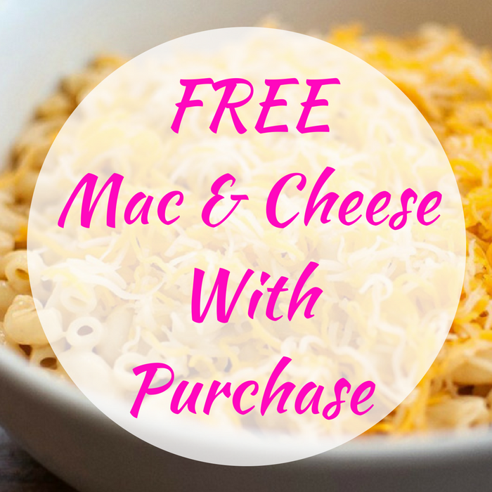 FREE Mac & Cheese With Purchase!