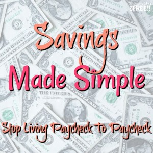 Savings Made Simple!  Stop Living Paycheck To Paycheck!