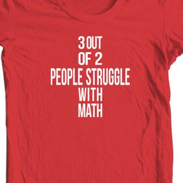 3 Out Of 2 People...Tee Only $9.99! Ships FREE!