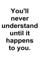 Je begrijpt het niet wanneer je het zelf niet hebt meegemaakt