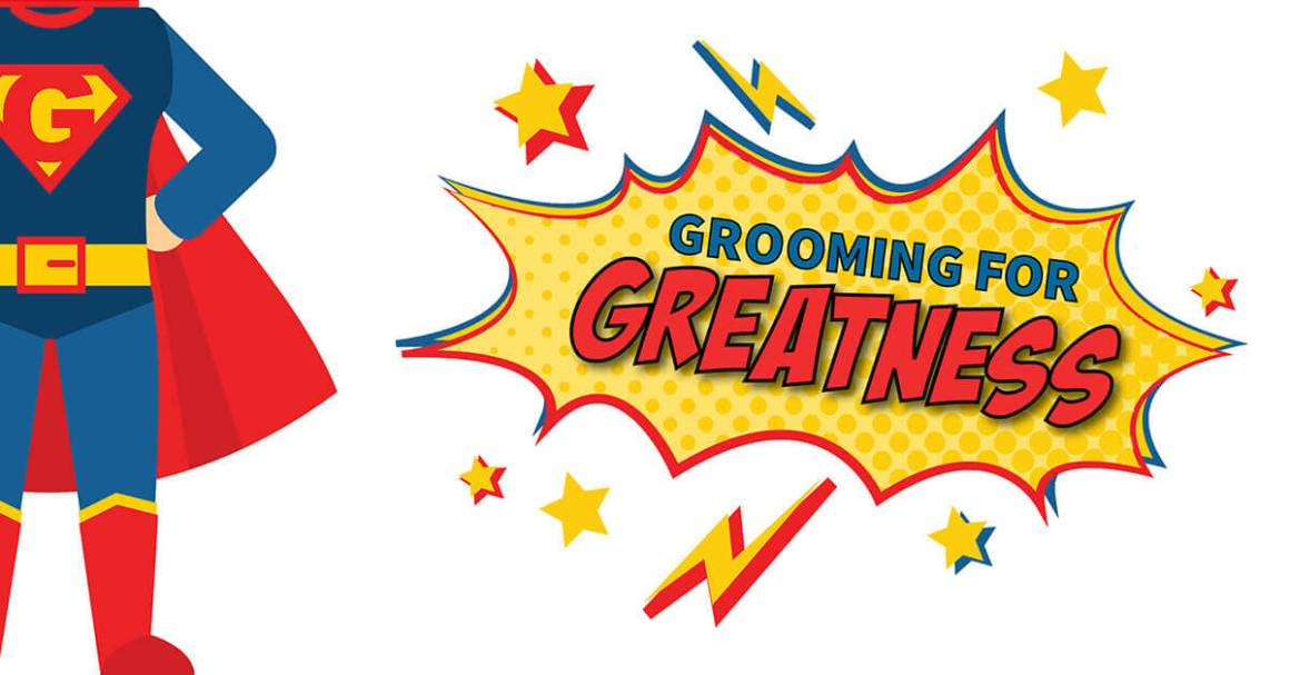 Grooming for Greatness