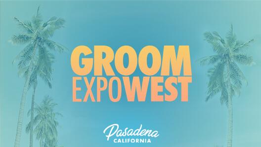 Groom Expo West | July 22-25, 2021 | Pasadena, California