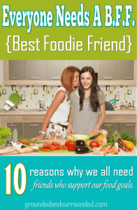 We all need friends who support our food goals. A Best Foodie Friend offers accountability and encouragement; they make our life better one bite at a time.