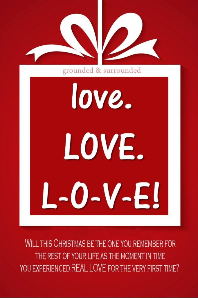 Will this Christmas be the one you remember for the rest of your life as the moment in time you experienced REAL LOVE for the very first time? Grounded & Surrounded