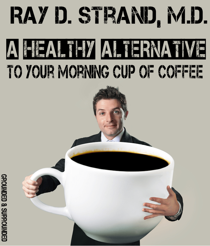 Dr. Ray Strand shares a healthy alternative to addictive stimulates found in most energy drinks, coffee, and caffeinated beverages. Would you like a healthy alternative to your morning cup of joe, latte, or espresso? https://www.groundedandsurrounded.com/healthy-alternative-coffee/
