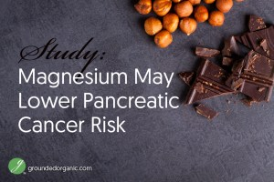 Magnesium May Help Prevent Pancreatic Cancer