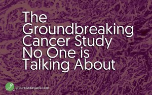 The Groundbreaking Cancer Study No One is Talking About