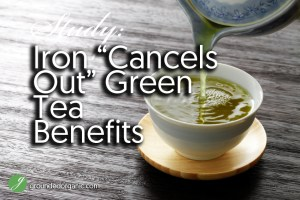 """Iron """"Cancels Out"""" Green Tea Benefits"""