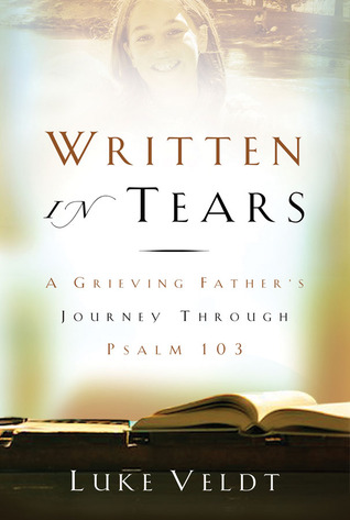 Book Review: Written in Tears – Grieving Father's Journey Through Psalm 103