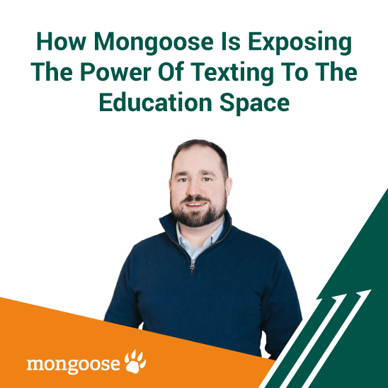 How Mongoose Is Exposing The Power Of Texting To The Education Space