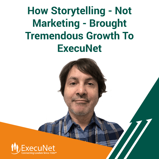 How Storytelling - Not Marketing - Brought Tremendous Growth To ExecuNet