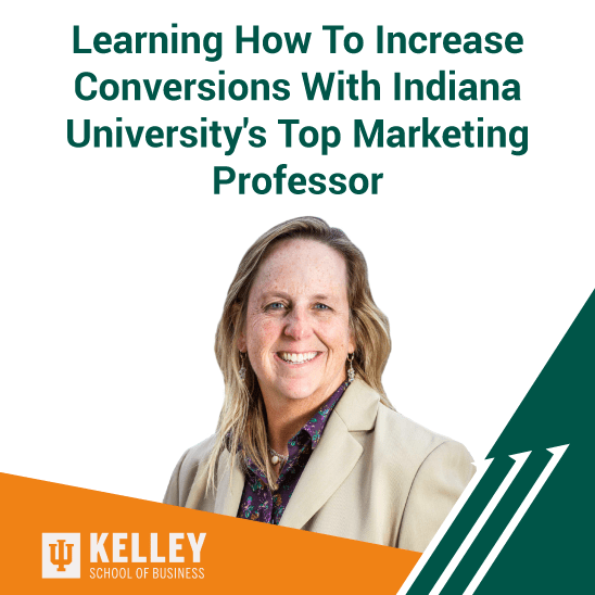 Learning How To Increase Conversions With Indiana University's Top Marketing Professor