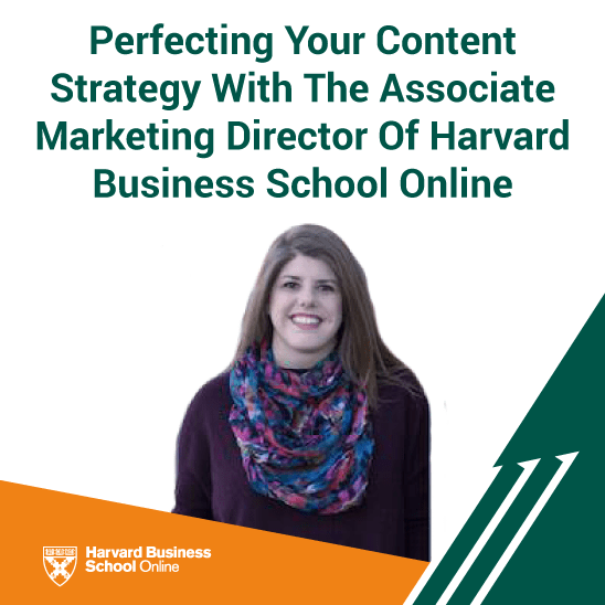Perfecting Your Content Strategy With The Associate Marketing Director Of Harvard Business School Online