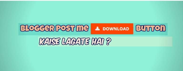 Blogger Post Me Download Button Kaise Lagate Hai