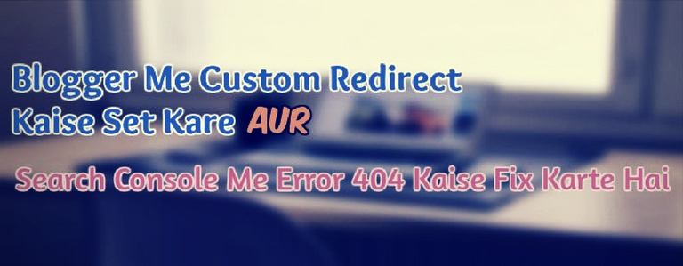 Blogger Me Custom Redirect Kaise Set Kare Aur Search Console Me Error 404 Kaise Fix Kare