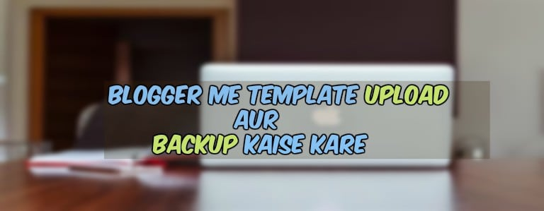 Blogger Me Template Upload Ya Backup Kaise Karte Hai