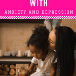 Parenting With Depression and Anxiety