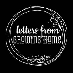 Growing Home | Letters from Home