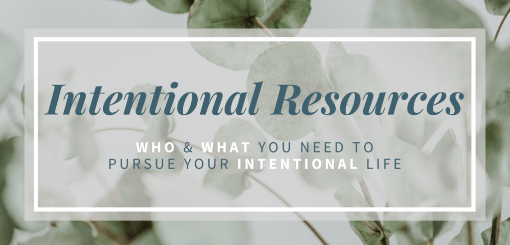Additional Resources: Who and What You Need to Pursue Your Intentional Life