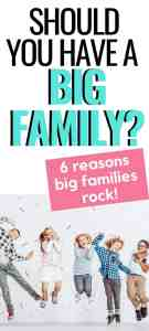 "Pinterest image of a big family of five kids with text ""Should you have a big family. 6 reasons big families rock."""