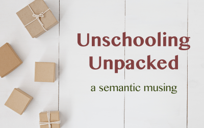 Unschooling Unpacked – A Semantic Musing