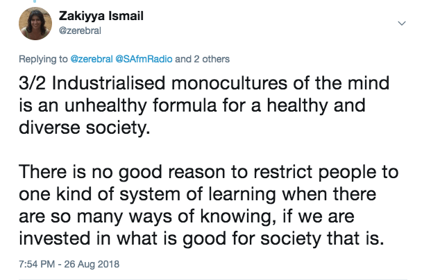 Industrialised monocultures of the mind is an unhealthy formula for a healthy and diverse society.  There is no good reason to restrict people to one kind of system of learning when there are so many ways of knowing, if we are invested in what is good for society.