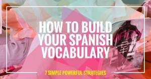 hand holding magazine, bright colors, text how to build your spanish vocabulary