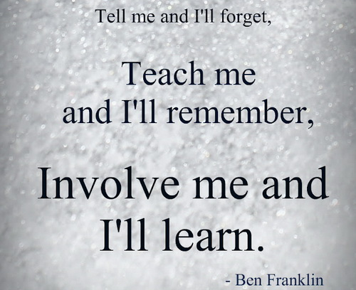 Benjamin-Franklin-Tell-me-and-Ill-forget-teach-me-and-Ill-remember-involve-me-and-Ill