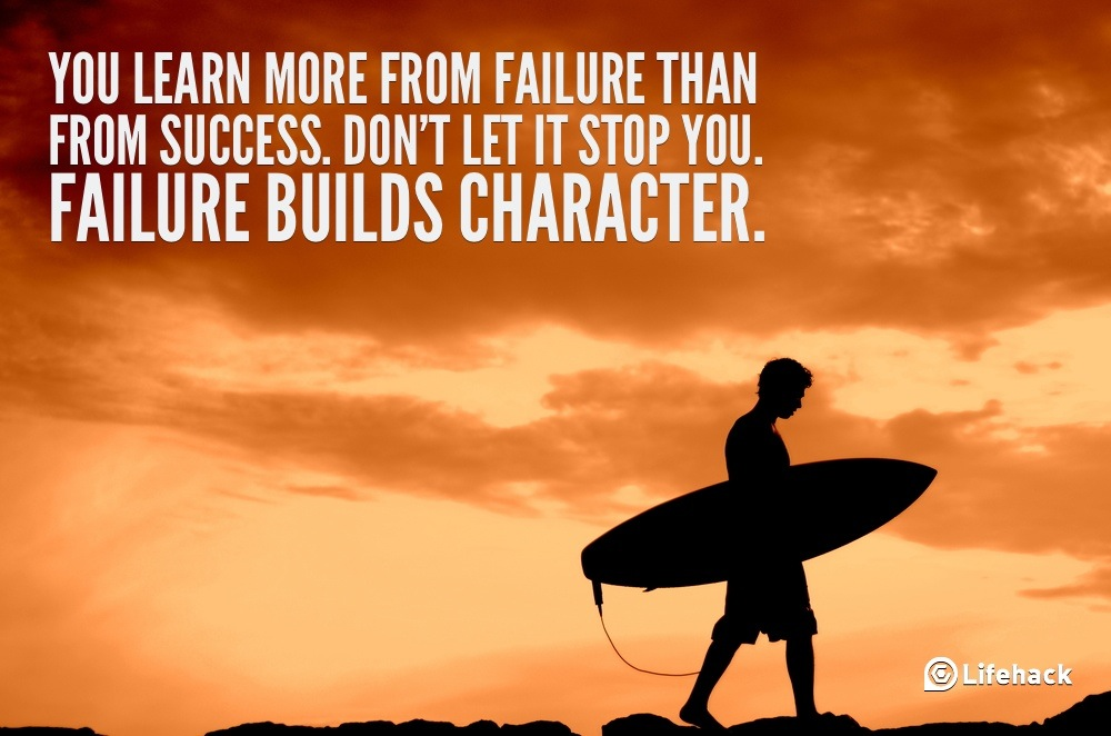 You Learn More From Failure Than From Success. Don't Let It Stop You. Failure Builds Character