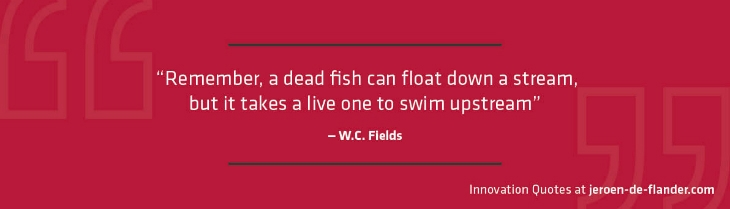 Remember, a dead fish can float down a stream, but it takes a live one to swim upstream