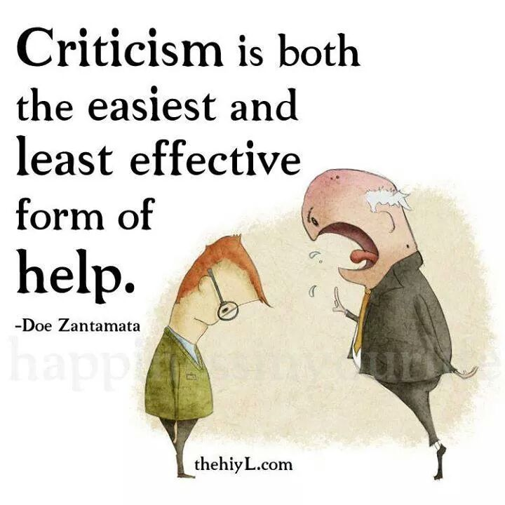 Criticism is both the easiest and least effective form of help