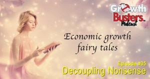 Decoupling Nonsense - Economic growth fairy tales