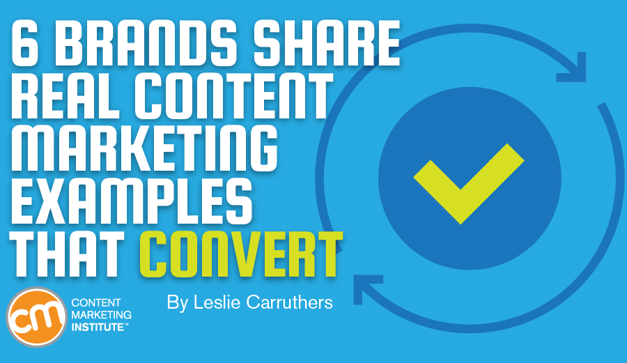 6 Brands Share Real Content Marketing Examples That Convert