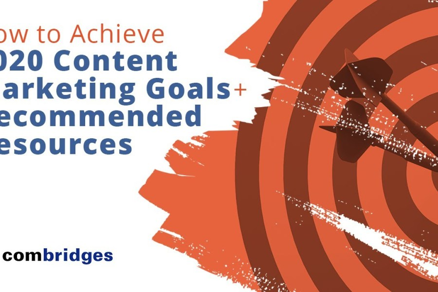 How to Achieve Your 2020 Content Marketing Goals + Recommended Resources Help You Get There