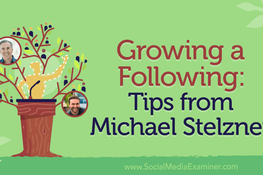 Growing a Following: Tips From Michael Stelzner : Social Media Examiner