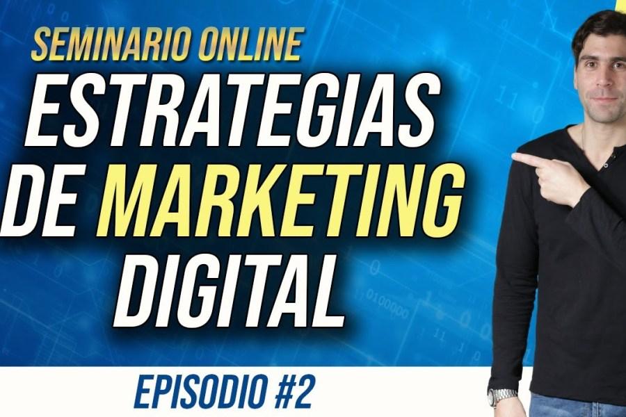 Seminario Online de Estrategia de Marketing Digital y Growth Hacking (Episodio 2/6)