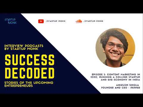 Success Decoded Epd 5: Content Marketing in 2020, Running a College Startup and Gig Economy in India