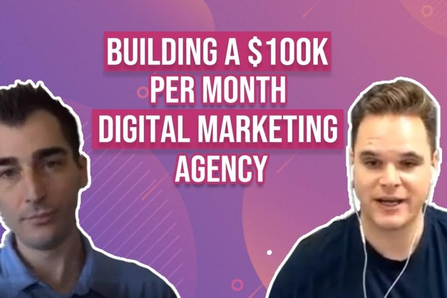 Building A $100k Per Month Digital Marketing Agency