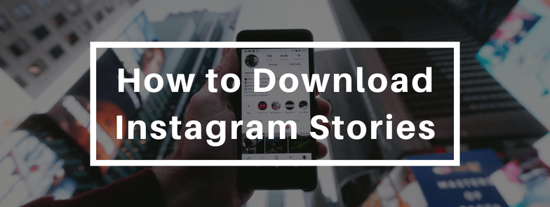 Guide On Downloading Instagram Stories - Growth Hustlers
